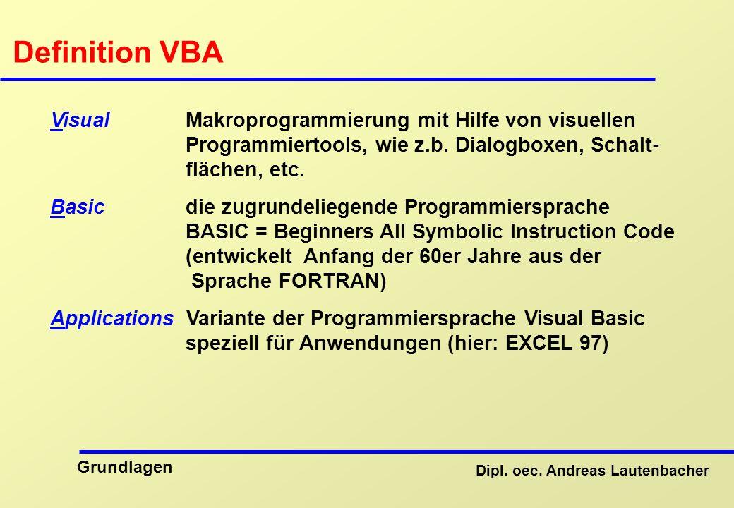 Definition VBA Visual Makroprogrammierung mit Hilfe von visuellen Programmiertools, wie z.b. Dialogboxen, Schalt- flächen, etc.