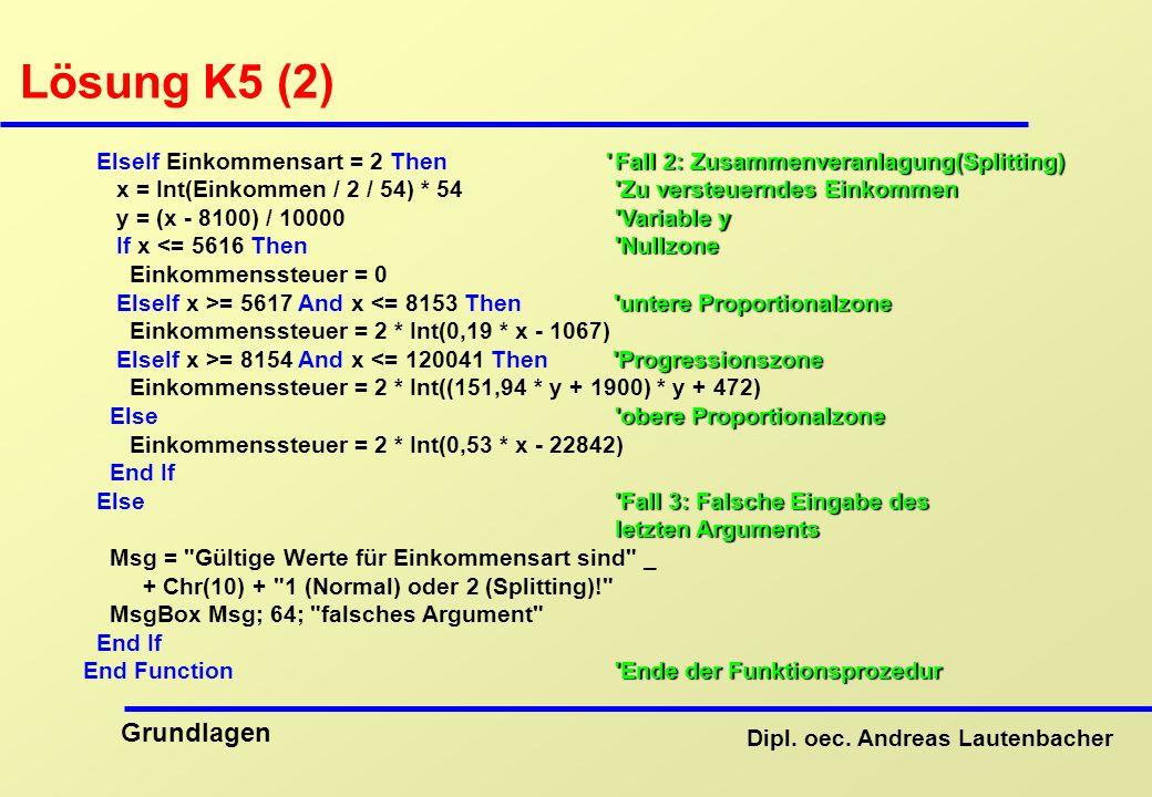 Lösung K5 (2) ElseIf Einkommensart = 2 Then Fall 2: Zusammenveranlagung(Splitting)
