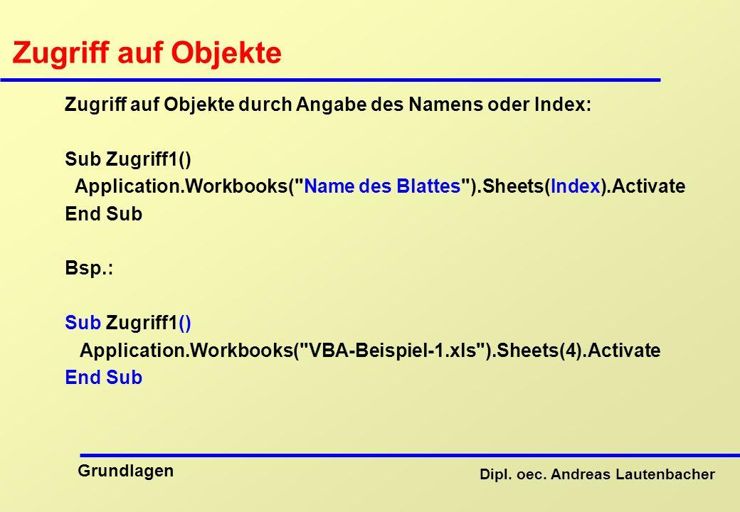 Zugriff auf Objekte Zugriff auf Objekte durch Angabe des Namens oder Index: Sub Zugriff1()