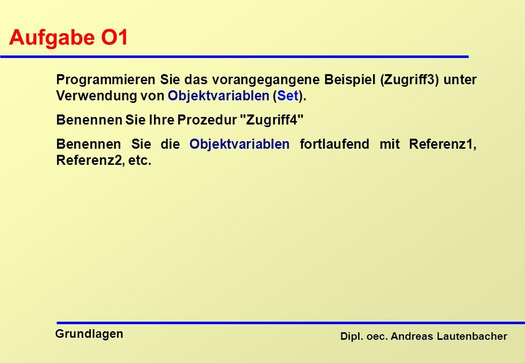 Aufgabe O1 Programmieren Sie das vorangegangene Beispiel (Zugriff3) unter Verwendung von Objektvariablen (Set).