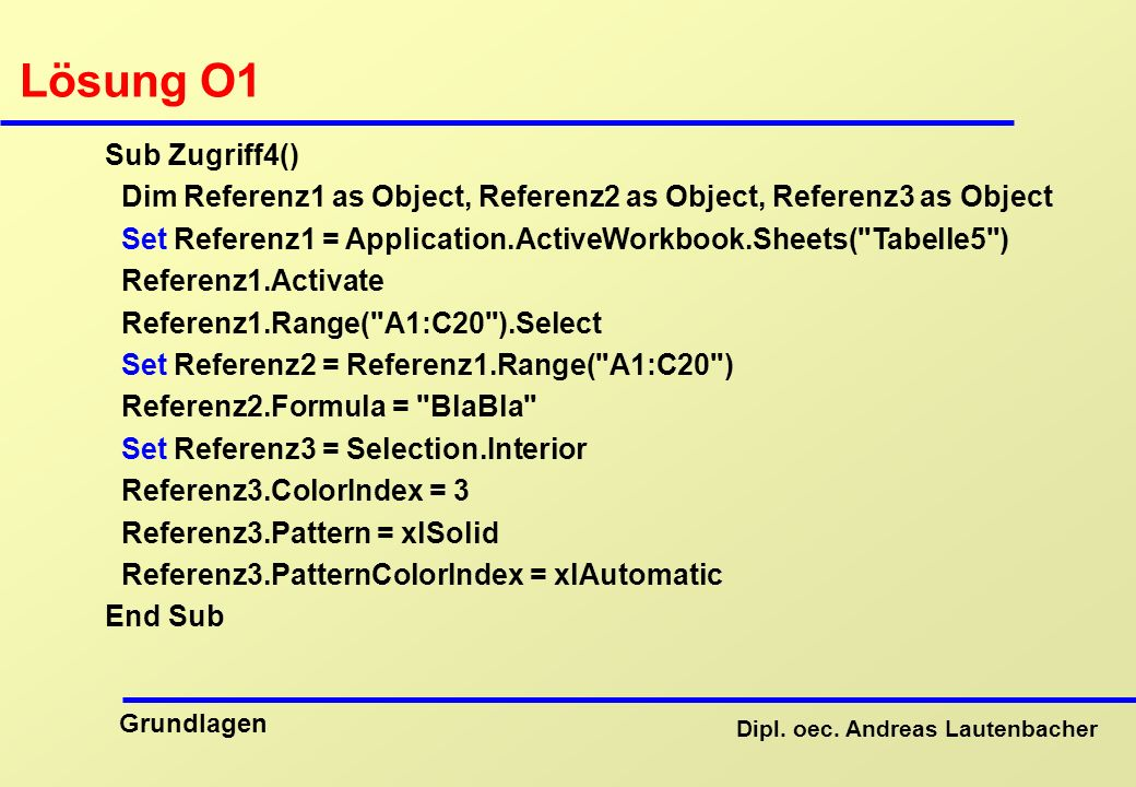 Lösung O1 Sub Zugriff4() Dim Referenz1 as Object, Referenz2 as Object, Referenz3 as Object.