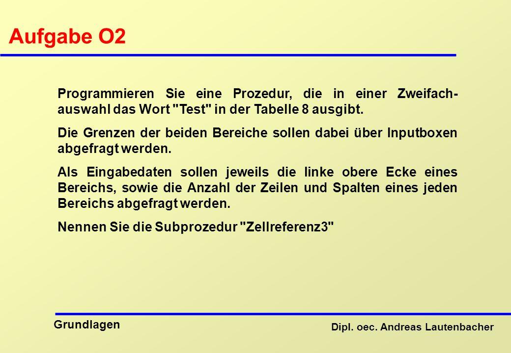 Aufgabe O2 Programmieren Sie eine Prozedur, die in einer Zweifach-auswahl das Wort Test in der Tabelle 8 ausgibt.