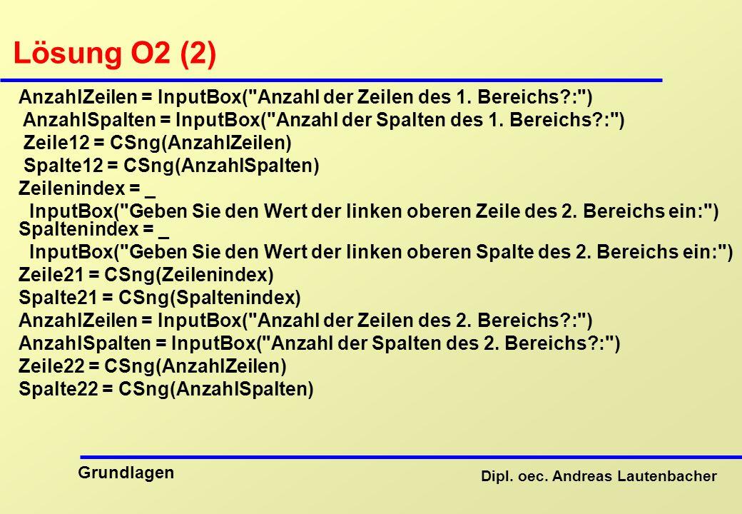 Lösung O2 (2) AnzahlZeilen = InputBox( Anzahl der Zeilen des 1. Bereichs : ) AnzahlSpalten = InputBox( Anzahl der Spalten des 1. Bereichs : )
