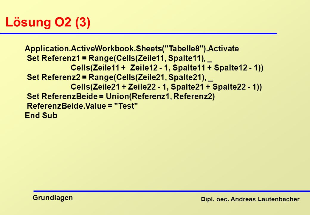 Lösung O2 (3) Application.ActiveWorkbook.Sheets( Tabelle8 ).Activate