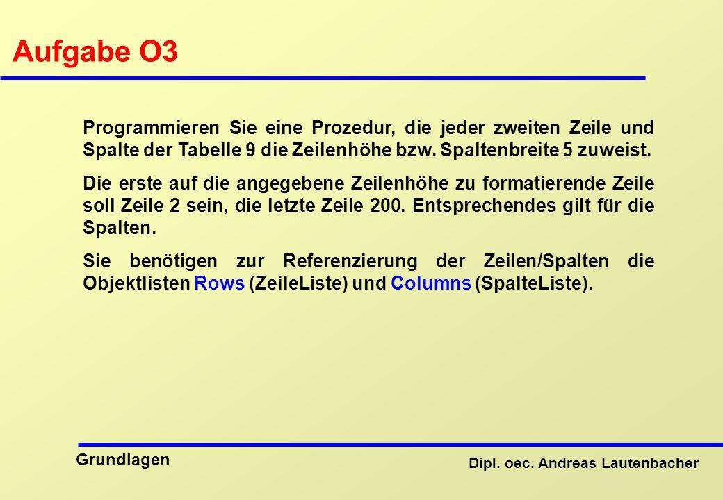 Aufgabe O3 Programmieren Sie eine Prozedur, die jeder zweiten Zeile und Spalte der Tabelle 9 die Zeilenhöhe bzw. Spaltenbreite 5 zuweist.