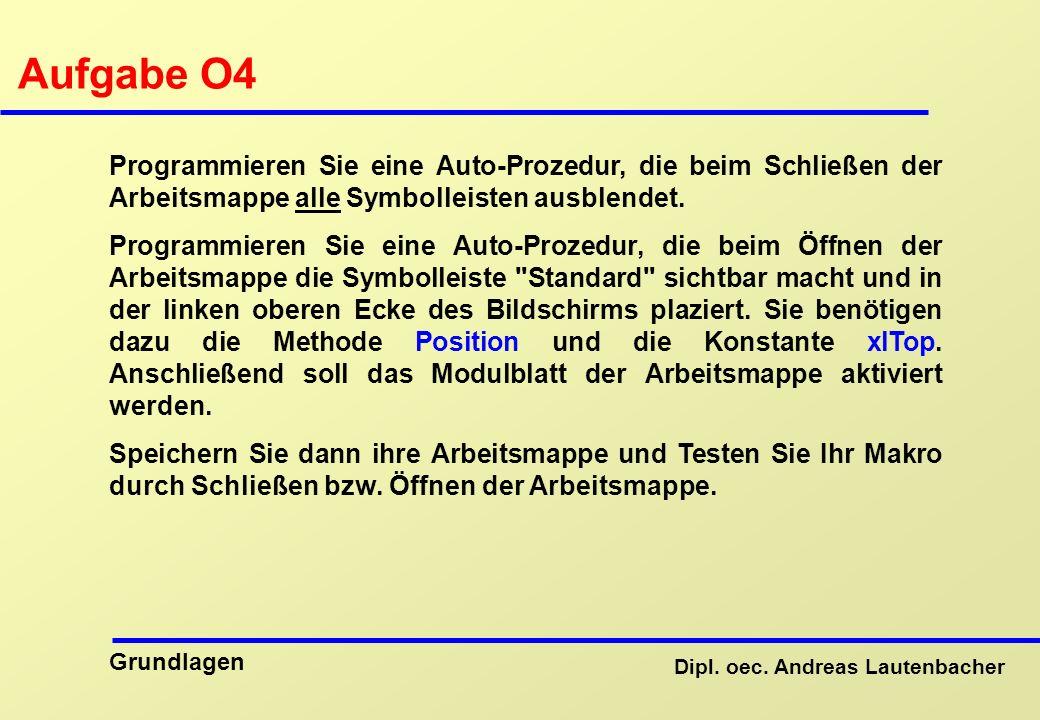 Aufgabe O4 Programmieren Sie eine Auto-Prozedur, die beim Schließen der Arbeitsmappe alle Symbolleisten ausblendet.
