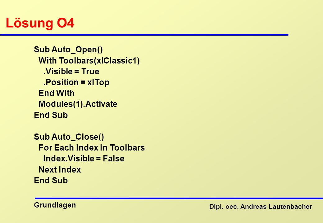 Lösung O4 Sub Auto_Open() With Toolbars(xlClassic1) .Visible = True