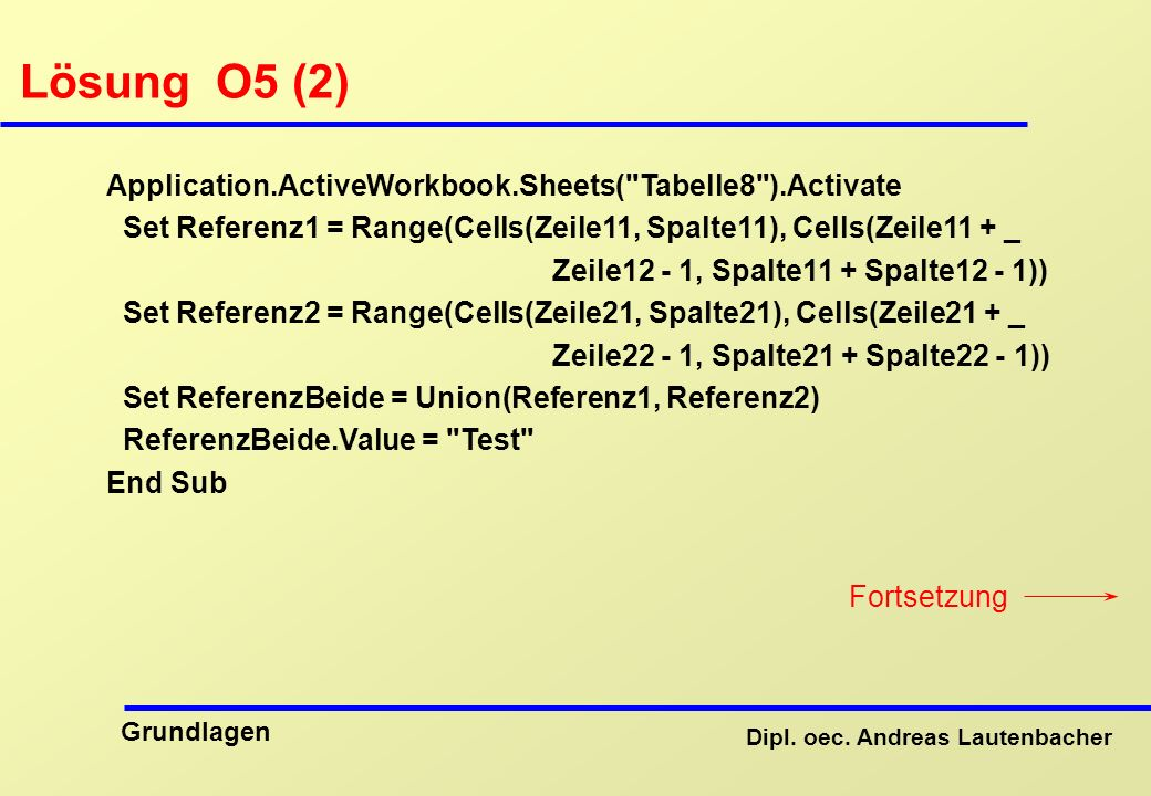 Lösung O5 (2) Application.ActiveWorkbook.Sheets( Tabelle8 ).Activate
