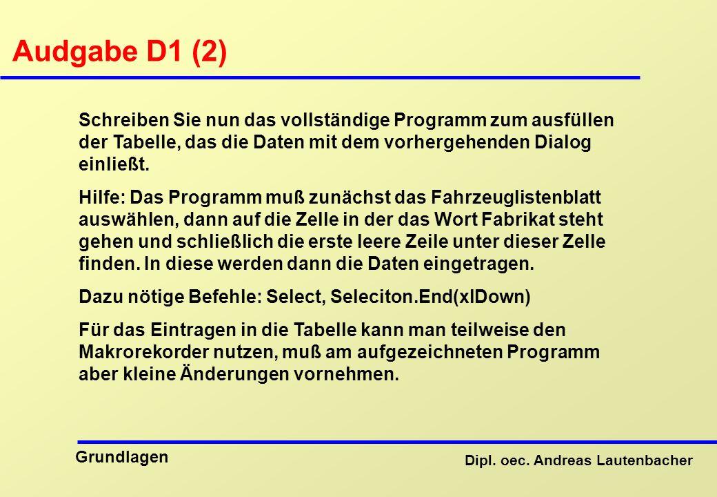 Audgabe D1 (2) Schreiben Sie nun das vollständige Programm zum ausfüllen der Tabelle, das die Daten mit dem vorhergehenden Dialog einließt.