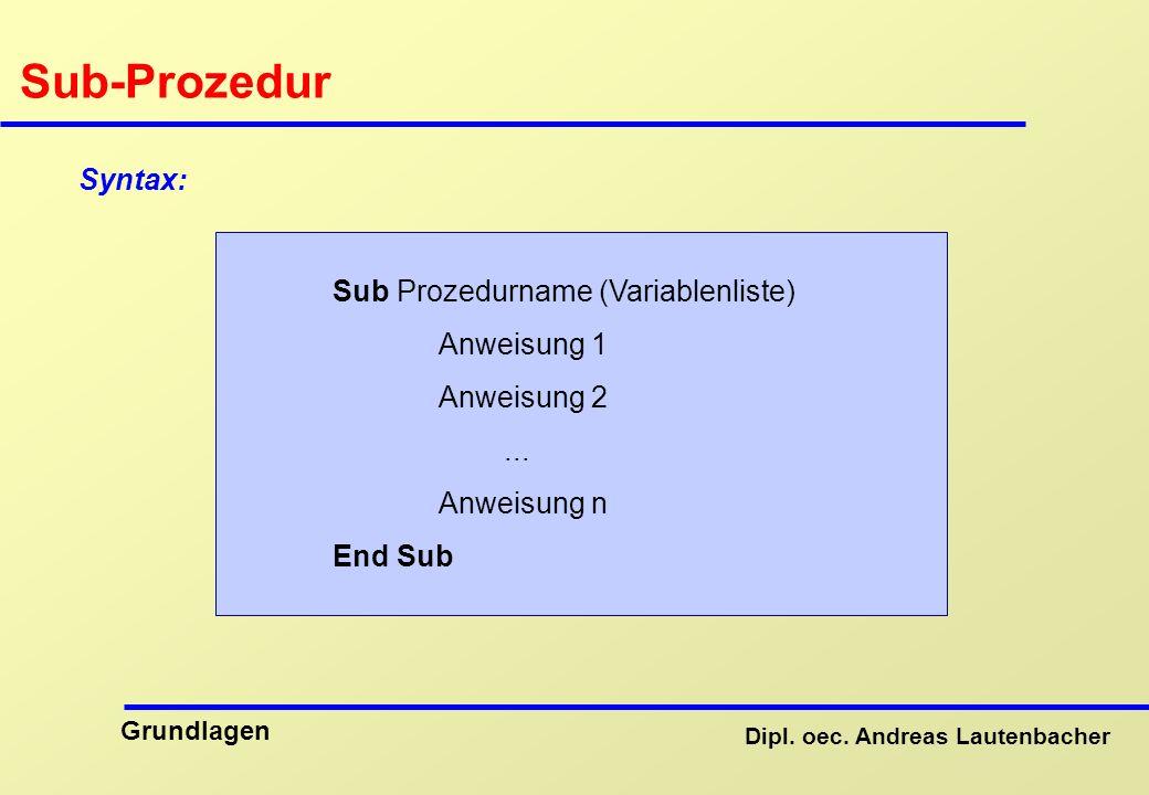 Sub-Prozedur Syntax: Sub Prozedurname (Variablenliste) Anweisung 1