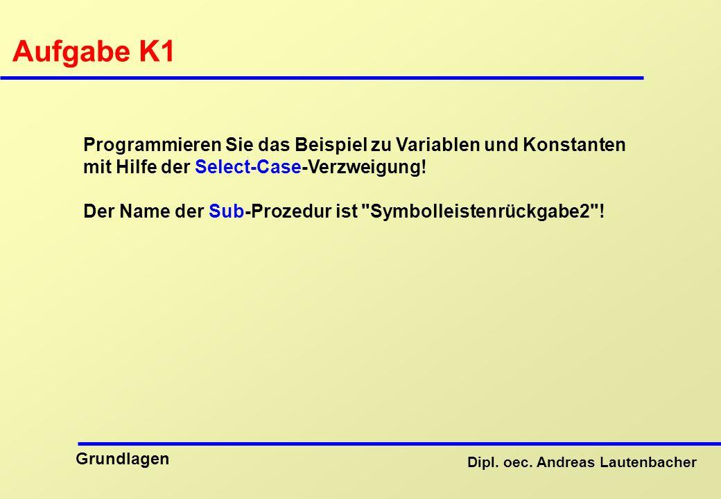 Aufgabe K1 Programmieren Sie das Beispiel zu Variablen und Konstanten mit Hilfe der Select-Case-Verzweigung!