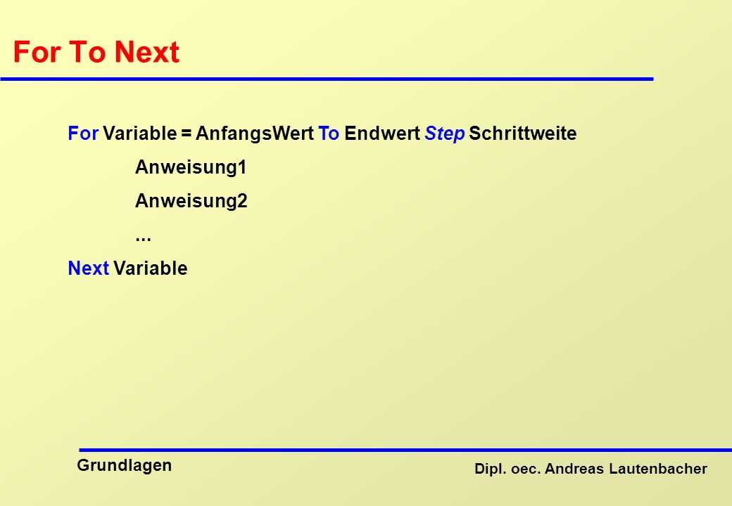 For To Next For Variable = AnfangsWert To Endwert Step Schrittweite
