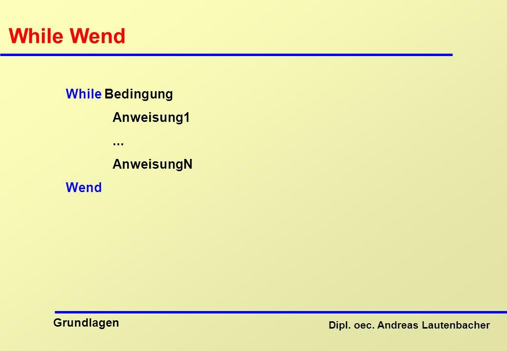 While Wend While Bedingung Anweisung1 ... AnweisungN Wend