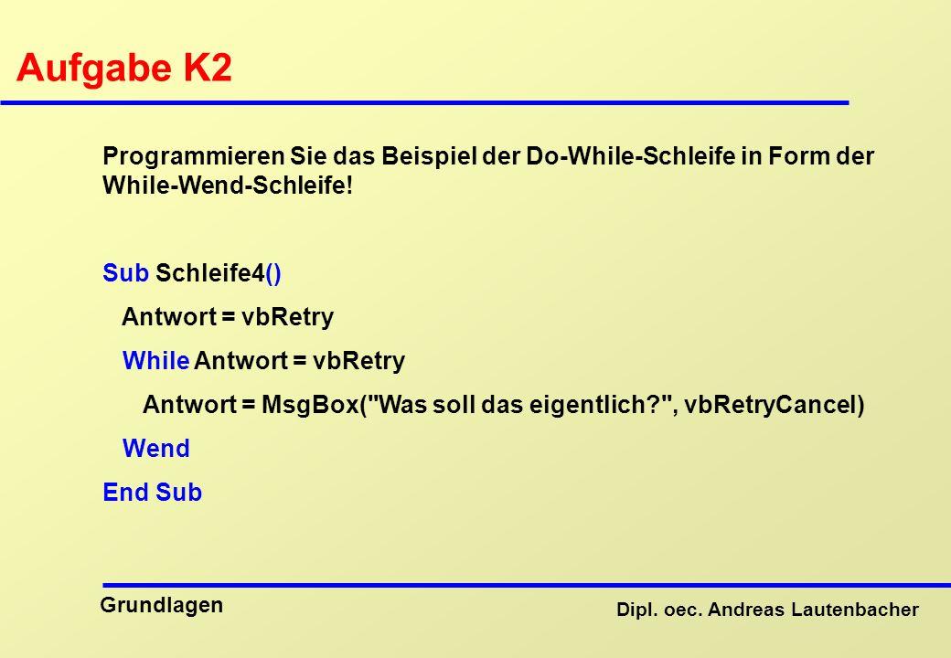 Aufgabe K2 Programmieren Sie das Beispiel der Do-While-Schleife in Form der While-Wend-Schleife! Sub Schleife4()
