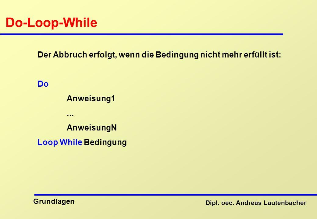 Do-Loop-While Der Abbruch erfolgt, wenn die Bedingung nicht mehr erfüllt ist: Do. Anweisung1. ...