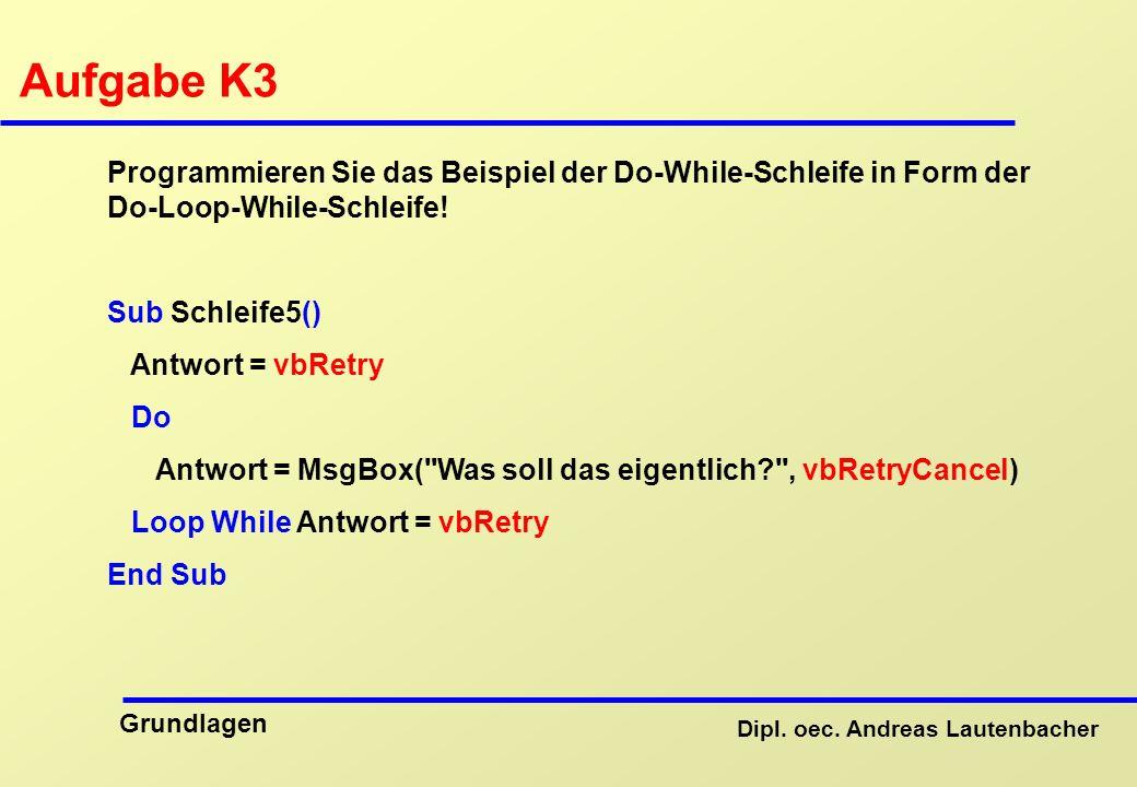 Aufgabe K3 Programmieren Sie das Beispiel der Do-While-Schleife in Form der Do-Loop-While-Schleife!