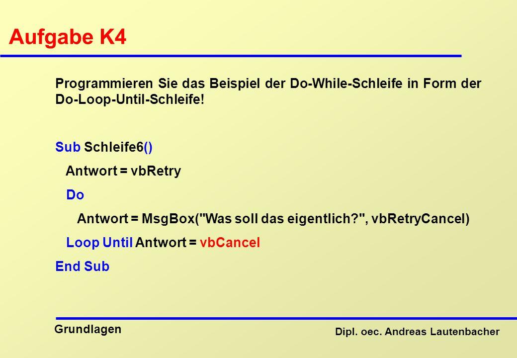 Aufgabe K4 Programmieren Sie das Beispiel der Do-While-Schleife in Form der Do-Loop-Until-Schleife!
