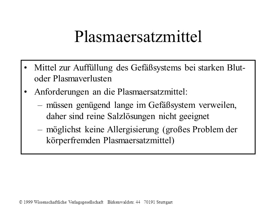 Plasmaersatzmittel Mittel zur Auffüllung des Gefäßsystems bei starken Blut- oder Plasmaverlusten. Anforderungen an die Plasmaersatzmittel: