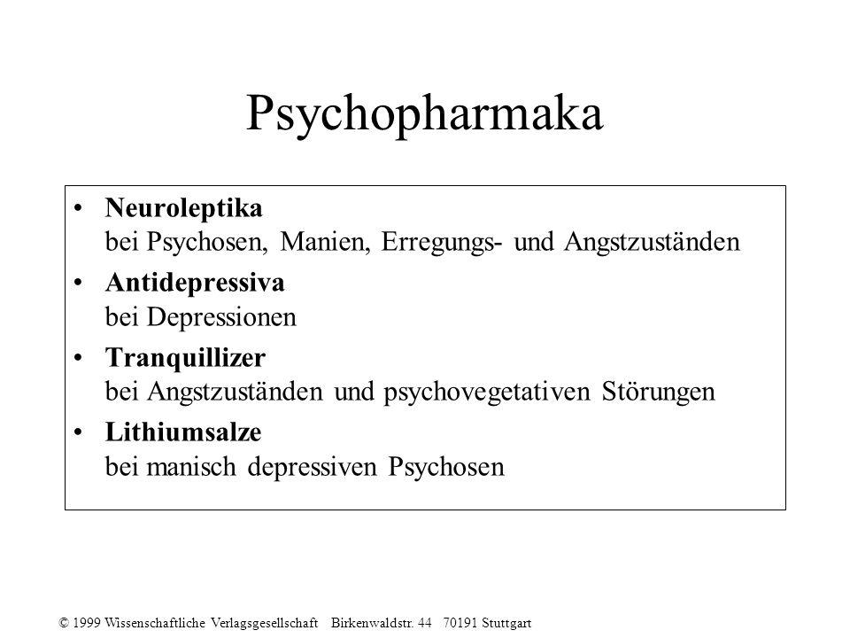 Psychopharmaka Neuroleptika bei Psychosen, Manien, Erregungs- und Angstzuständen. Antidepressiva bei Depressionen.