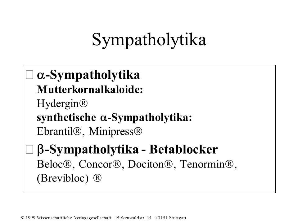 Sympatholytika -Sympatholytika Mutterkornalkaloide: Hydergin synthetische -Sympatholytika: Ebrantil, Minipress