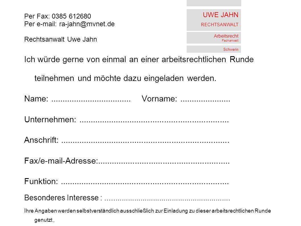 Per Fax: 0385 612680 Per e-mail: ra-jahn@mvnet.de. Rechtsanwalt Uwe Jahn.