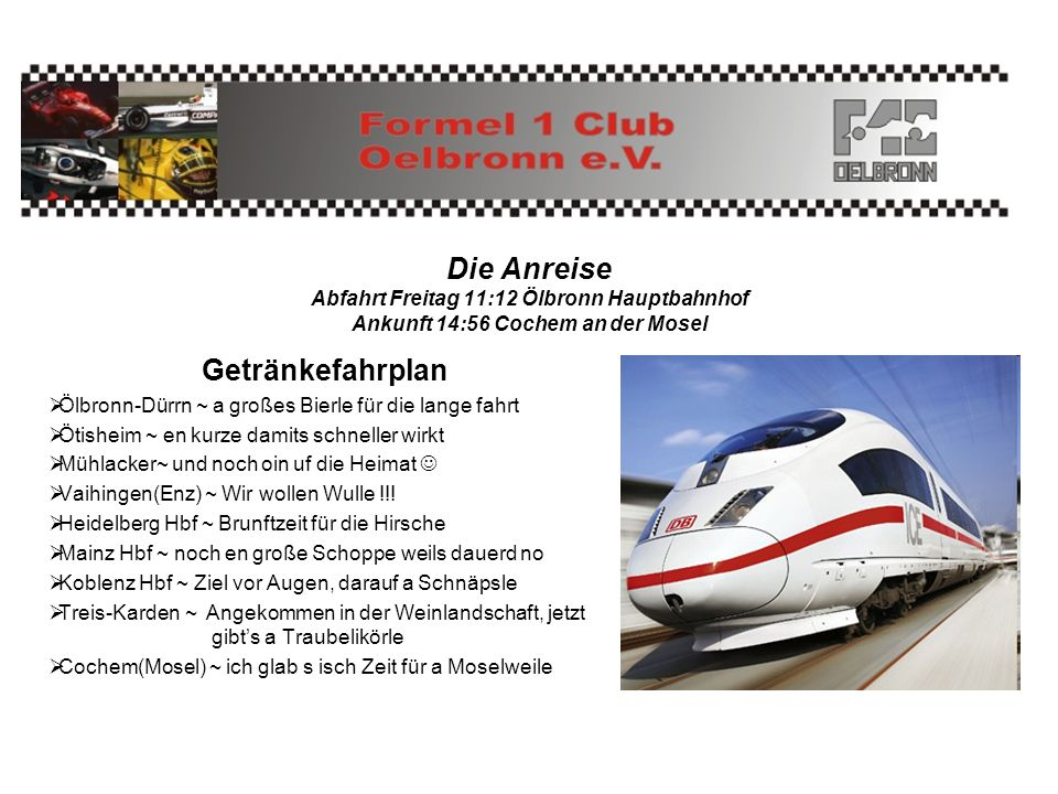 Die Anreise Abfahrt Freitag 11:12 Ölbronn Hauptbahnhof Ankunft 14:56 Cochem an der Mosel