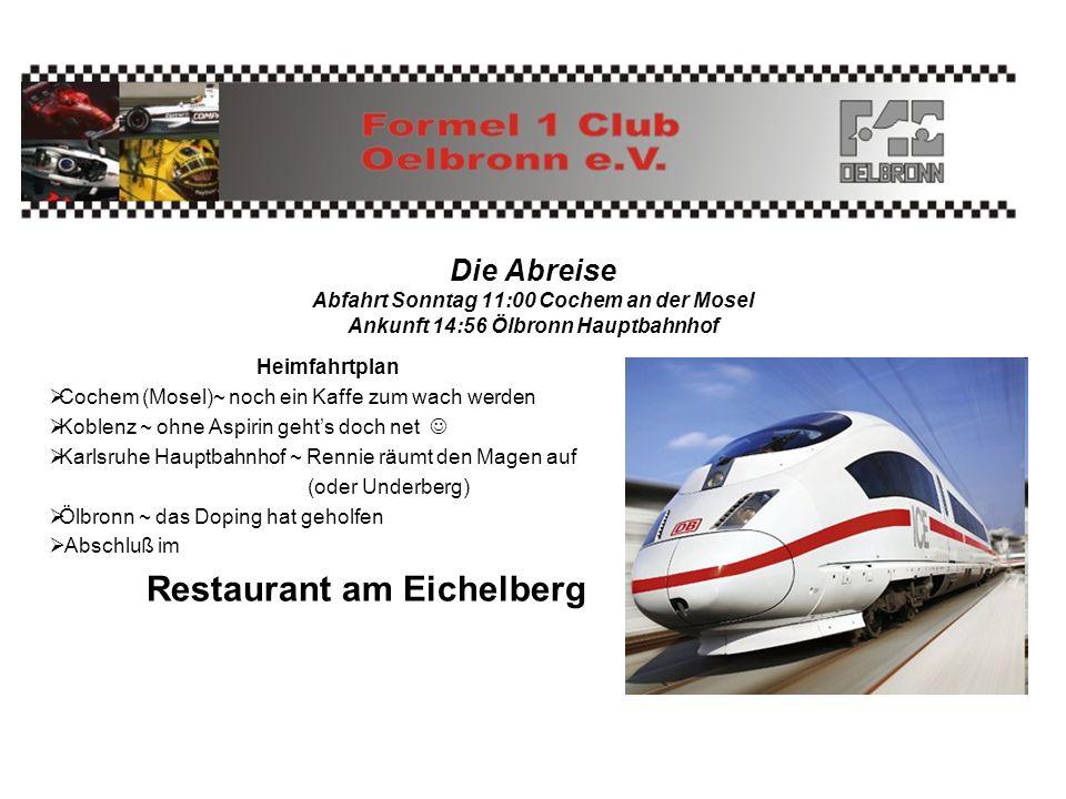 Die Abreise Abfahrt Sonntag 11:00 Cochem an der Mosel Ankunft 14:56 Ölbronn Hauptbahnhof