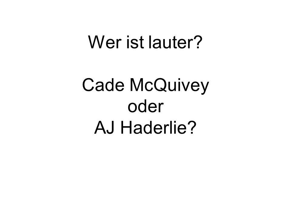 Wer ist lauter Cade McQuivey oder AJ Haderlie