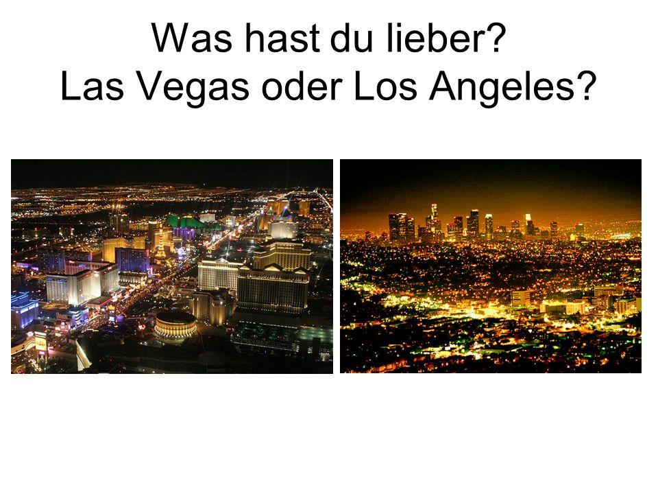 Was hast du lieber Las Vegas oder Los Angeles