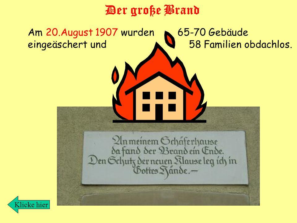 Der große Brand Am 20.August 1907 wurden 65-70 Gebäude eingeäschert und 58 Familien obdachlos.