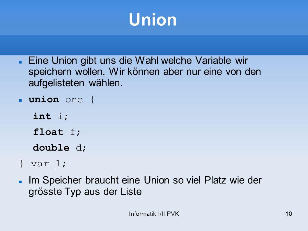 Union Eine Union gibt uns die Wahl welche Variable wir speichern wollen. Wir können aber nur eine von den aufgelisteten wählen.