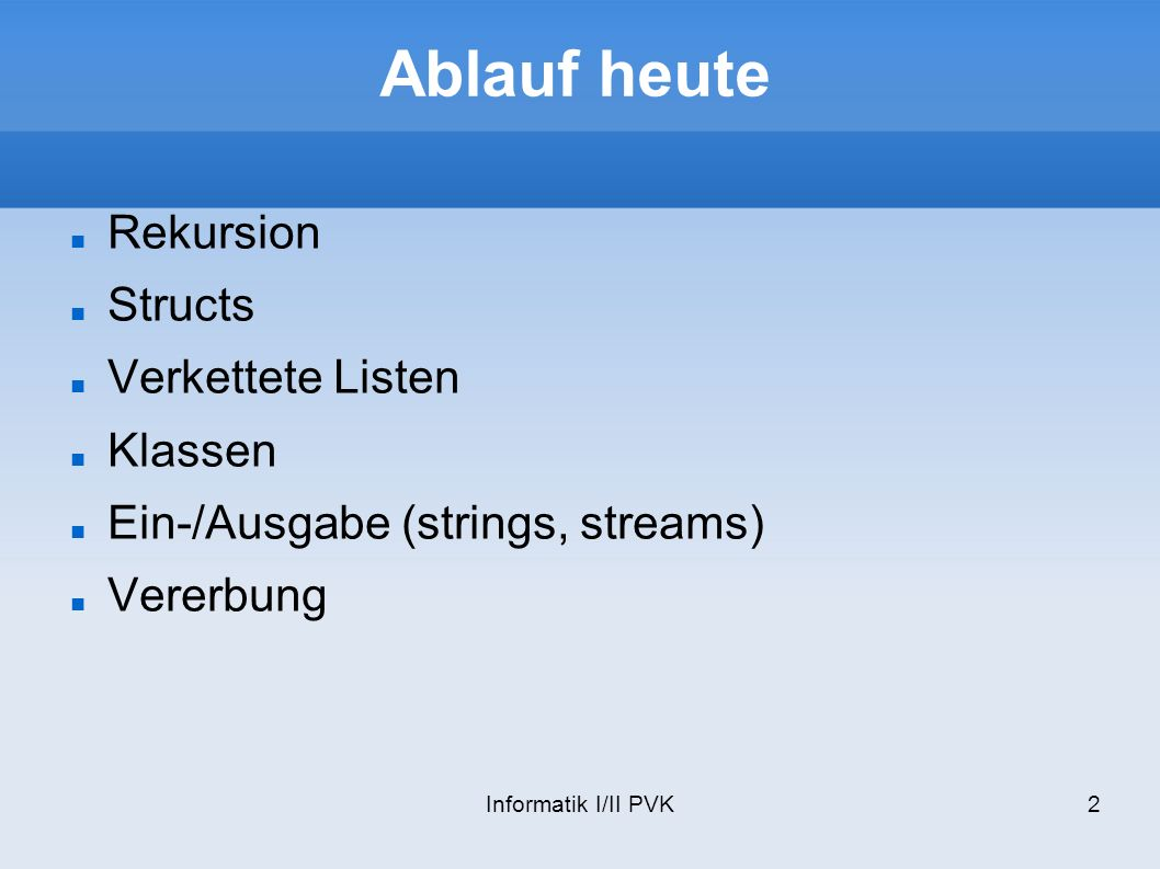 Ablauf heute Rekursion Structs Verkettete Listen Klassen