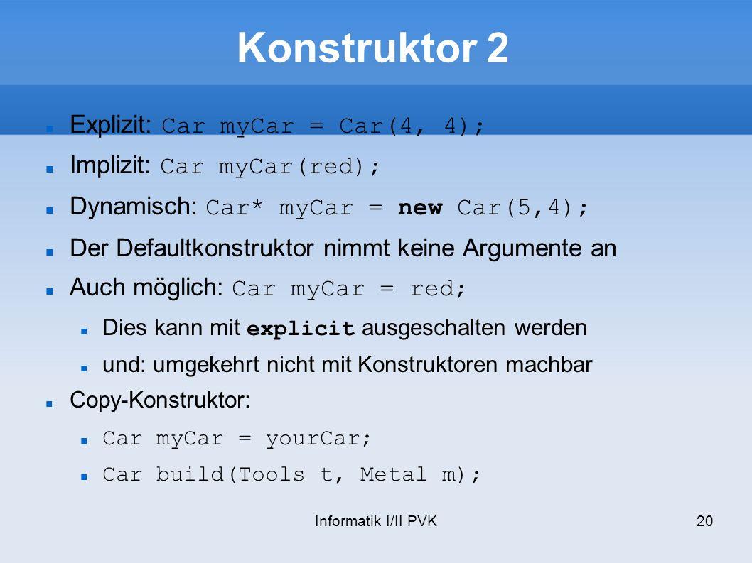 Konstruktor 2 Explizit: Car myCar = Car(4, 4);