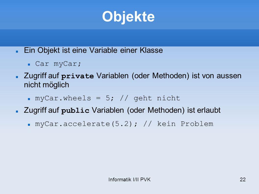 Objekte Ein Objekt ist eine Variable einer Klasse Car myCar;
