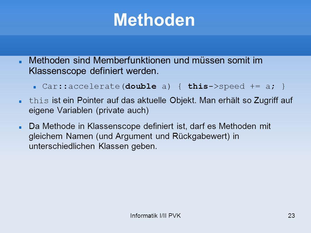 Methoden Methoden sind Memberfunktionen und müssen somit im Klassenscope definiert werden. Car::accelerate(double a) { this->speed += a; }