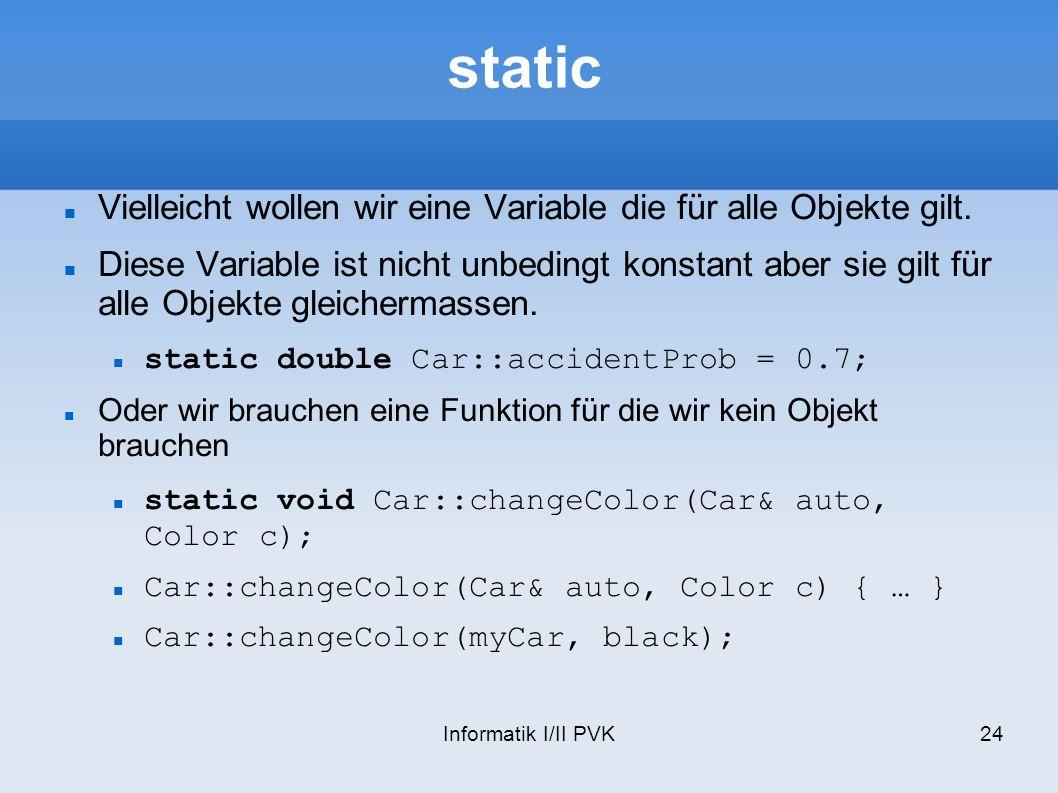 static Vielleicht wollen wir eine Variable die für alle Objekte gilt.