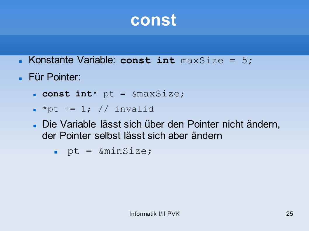 const Konstante Variable: const int maxSize = 5; Für Pointer: