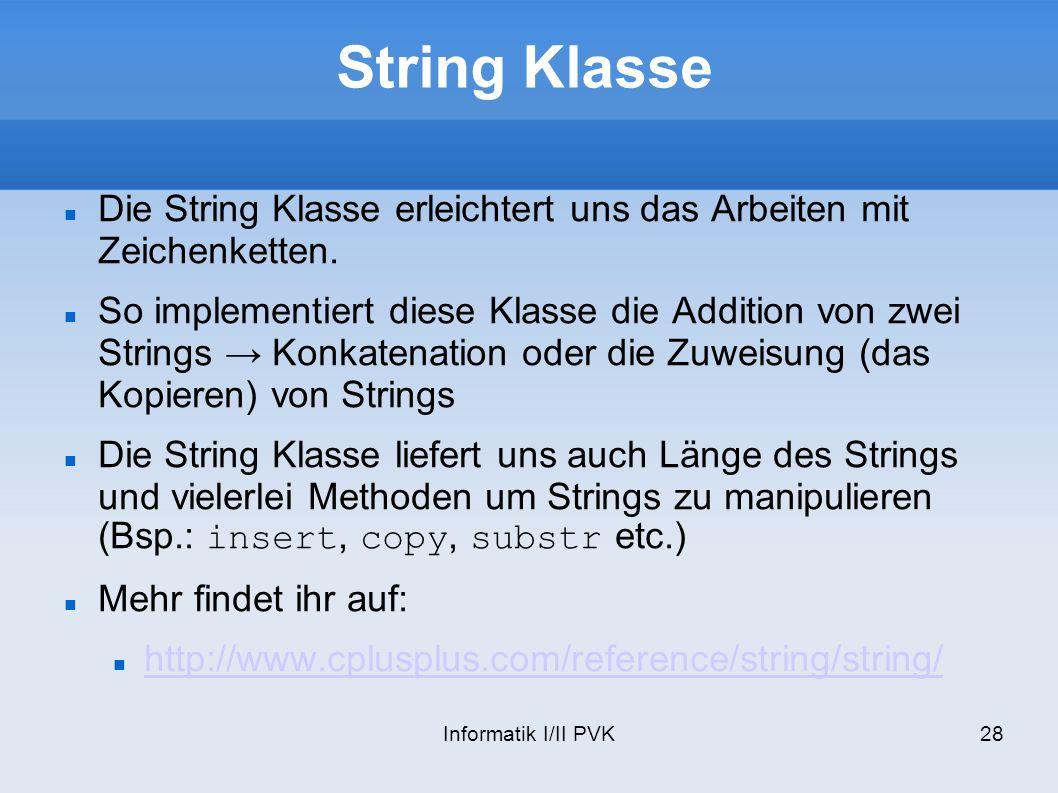String Klasse Die String Klasse erleichtert uns das Arbeiten mit Zeichenketten.