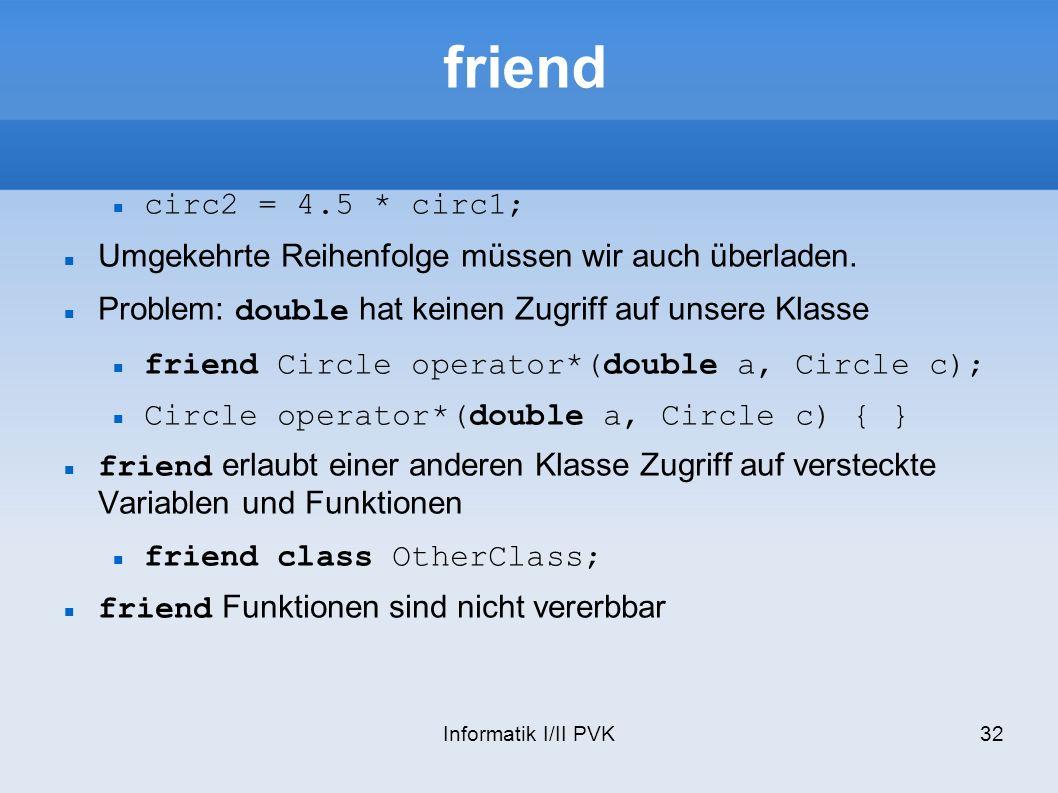 friend circ2 = 4.5 * circ1; Umgekehrte Reihenfolge müssen wir auch überladen. Problem: double hat keinen Zugriff auf unsere Klasse.
