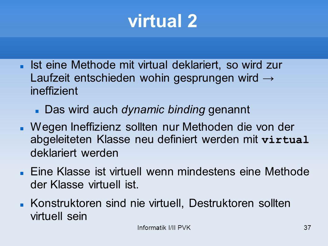 virtual 2 Ist eine Methode mit virtual deklariert, so wird zur Laufzeit entschieden wohin gesprungen wird → ineffizient.