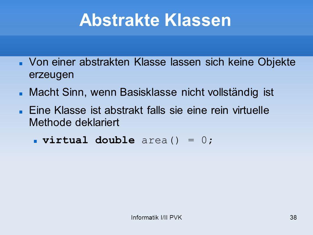 Abstrakte Klassen Von einer abstrakten Klasse lassen sich keine Objekte erzeugen. Macht Sinn, wenn Basisklasse nicht vollständig ist.
