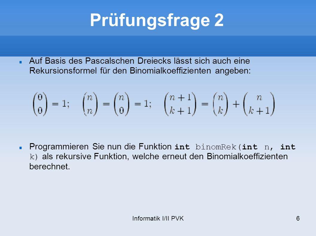 Prüfungsfrage 2 Auf Basis des Pascalschen Dreiecks lässt sich auch eine Rekursionsformel für den Binomialkoeffizienten angeben: