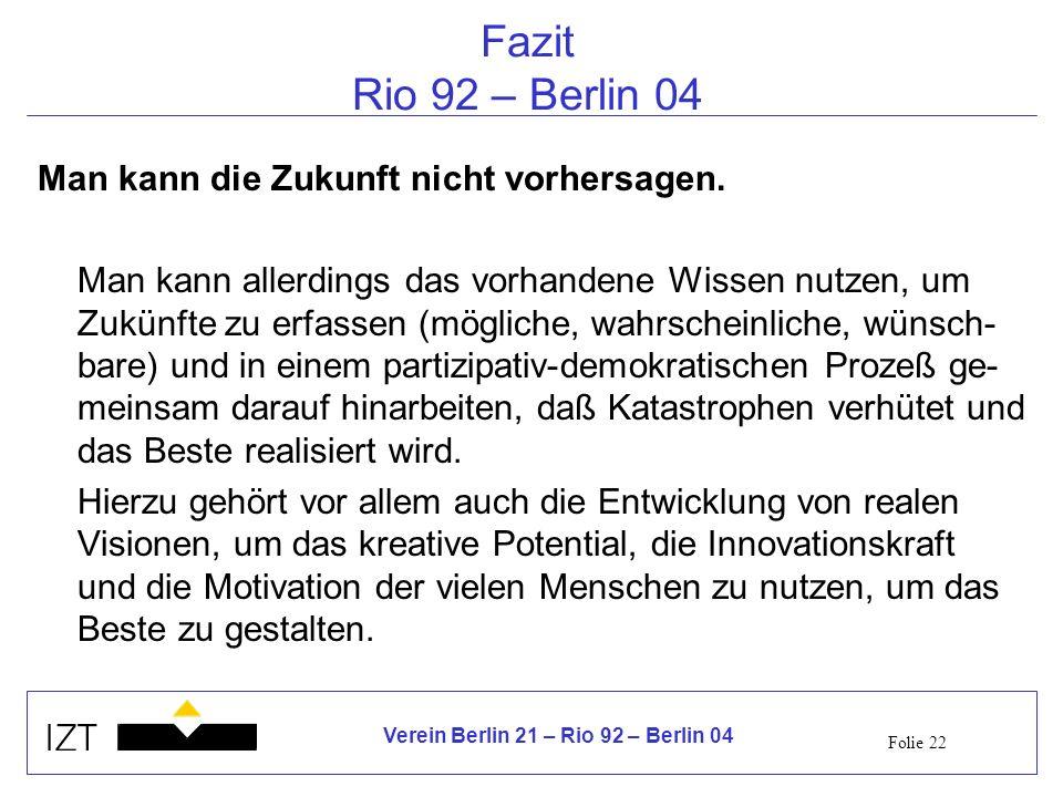 Fazit Rio 92 – Berlin 04 Man kann die Zukunft nicht vorhersagen.