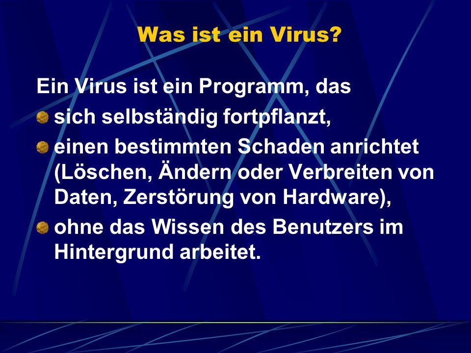 Ein Virus ist ein Programm, das sich selbständig fortpflanzt,