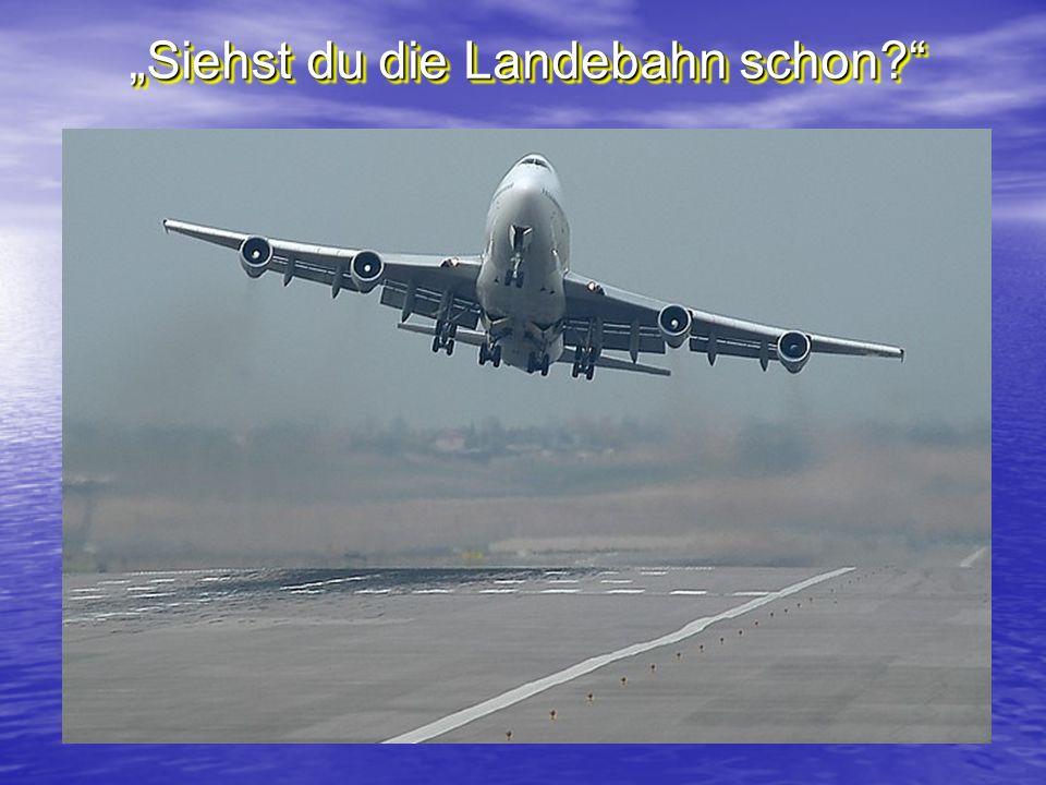 """Siehst du die Landebahn schon"