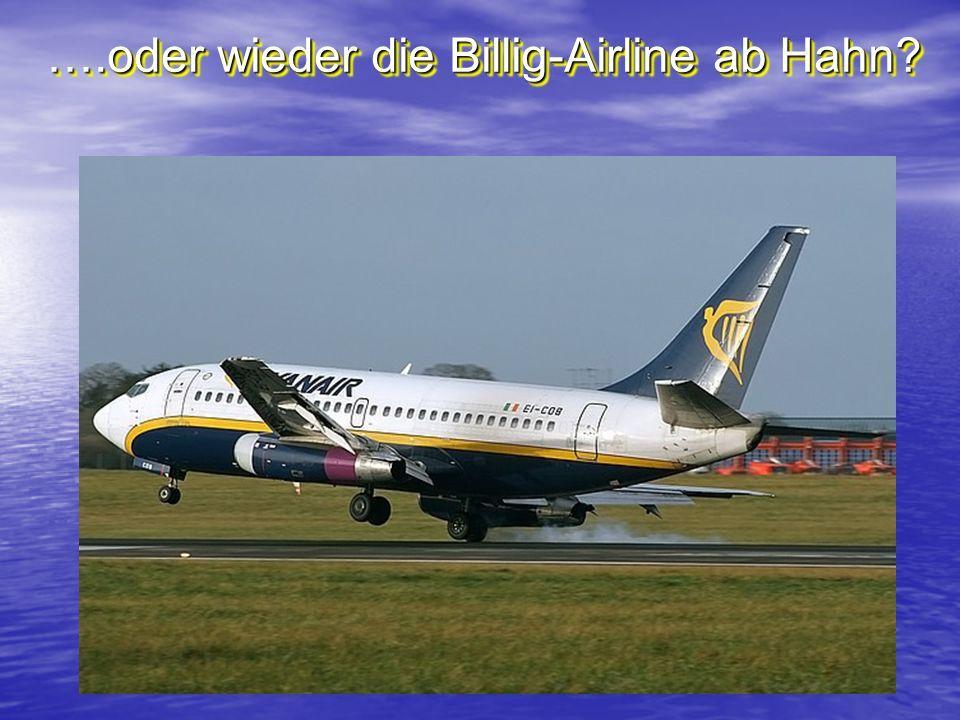 ….oder wieder die Billig-Airline ab Hahn