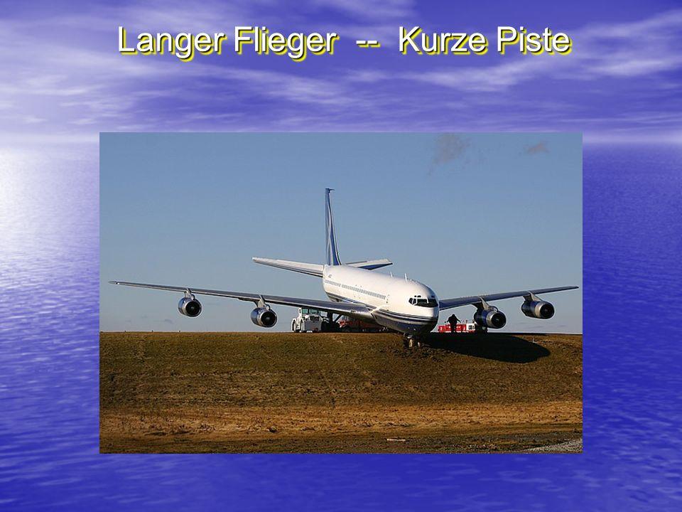Langer Flieger -- Kurze Piste
