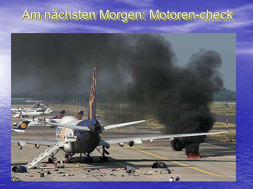 Am nächsten Morgen: Motoren-check