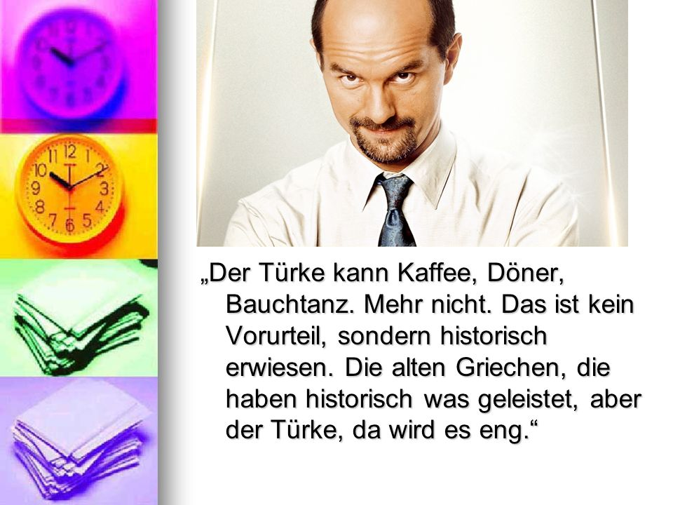 """""""Der Türke kann Kaffee, Döner, Bauchtanz. Mehr nicht"""