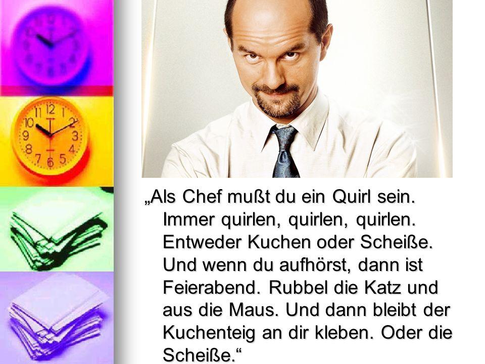 """""""Als Chef mußt du ein Quirl sein. Immer quirlen, quirlen, quirlen"""